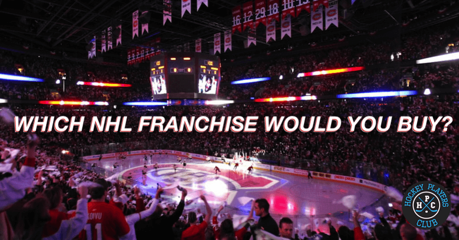 Which NHL Franchise Would You Buy, If You Could?